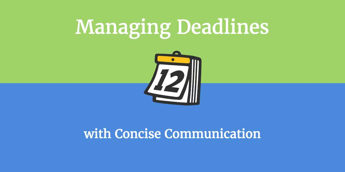 Managing Deadlines with Concise Communications