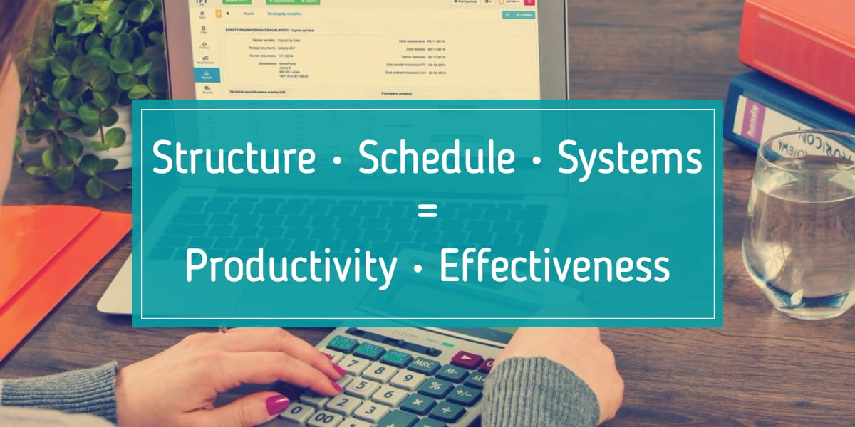 Structure. Schedule. Systems. = Productivity. Effectiveness.