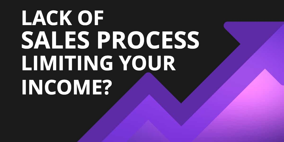 Lack of Sales Process Limiting Your Income?