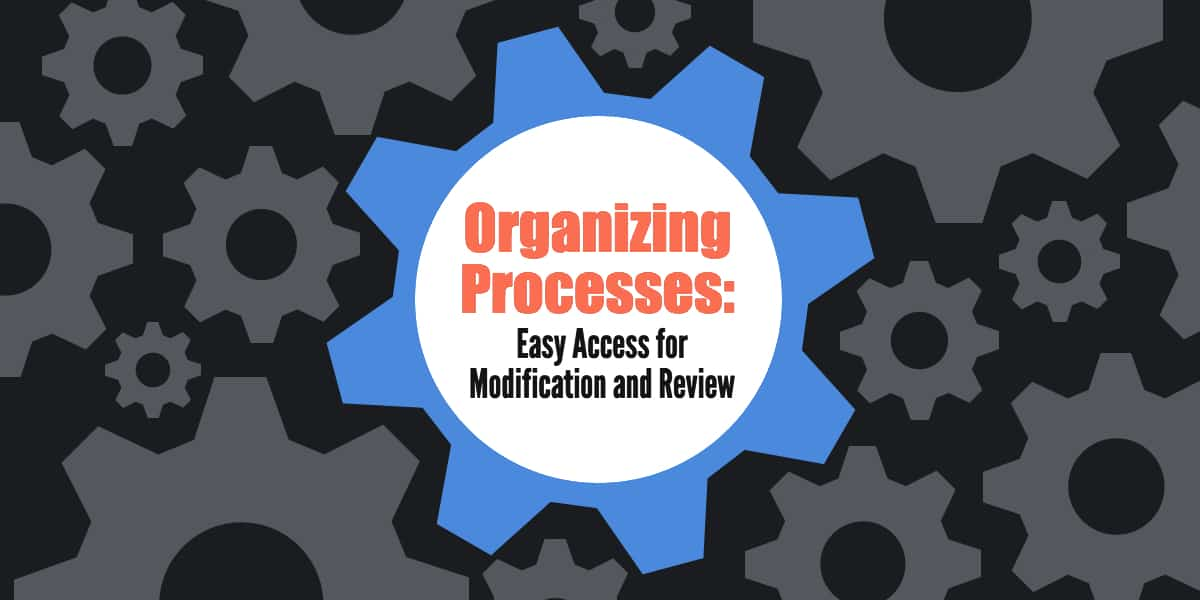 Organizing Processes: Easy Access for Modification and Review